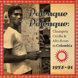 VARIOUS - Palenque Palenque!: Champeta Criolla & Afro Roots In Caribbean Colombia 1975-91