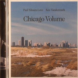 VANDERMARK, Ken/PAAL NILSSEN LOVE - Chicago Volume
