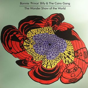 BONNIE PRINCE BILLY/THE CAIRO GANG - Wonder Show Of The World