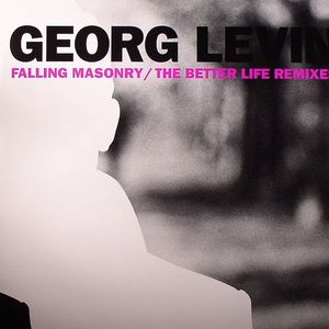 LEVIN, Georg - Falling Masonry/The Better Life (remixes)