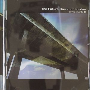 FUTURE SOUND OF LONDON, The - Environments 3
