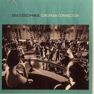 VARIOUS - Disco Discharge: European Connection