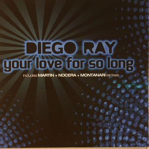 RAY, Diego - Your Love For So Long