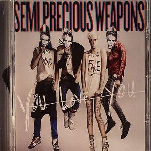 SEMI PRECIOUS WEAPONS - You Love You
