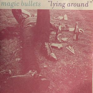MAGIC BULLETS - Lying Around