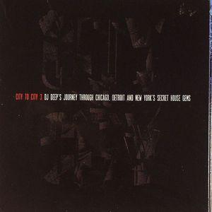 DJ DEEP/VARIOUS - City To City 3: DJ Deep's Journey Through Chicago Detroit & New York's Secret House Gems