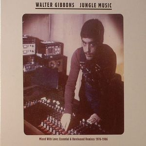 GIBBONS, Walter/VARIOUS - Jungle Music: Mixed With Love: Essential Unreleased Remixes 1976-1986