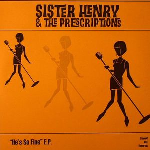 SISTER HENRY & THE PRESCRIPTIONS - He's So Fine EP