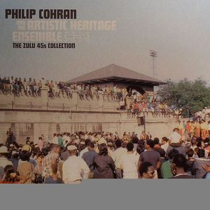 COHRAN, Philip & THE ARTISTIC HERITAGE ENSEMBLE - The Zulu 45's Collection