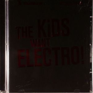 VARIOUS - The Kids Want Electro!