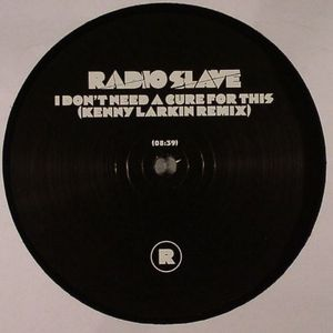 RADIO SLAVE - I Don't Need A Cure (Kenny Larkin remix)