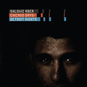 ABER, Shlomi - Chicago Days Detroit Nights
