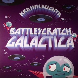 KRASH SLAUGHTA - Battle Scratch Galactica