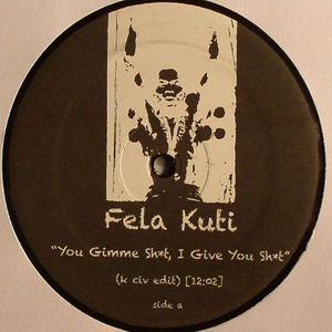 KUTI, Fela - You Give Me Sh*t I Give You Sh*t