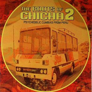 VARIOUS - The Roots Of Chicha 2: Psychedelic Cumbias From Peru