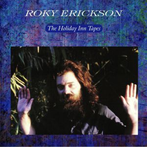 ERICKSON, Roky - The Holiday Inn Tapes