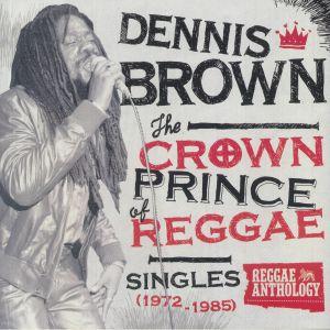 BROWN, Dennis - The Crown Prince Of Reggae: Singles 1972-1985