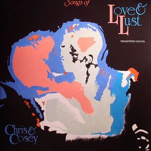 CHRIS & COSEY - Songs Of Love & Lust (remastered edition)