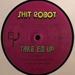 SHIT ROBOT - Take Em Up