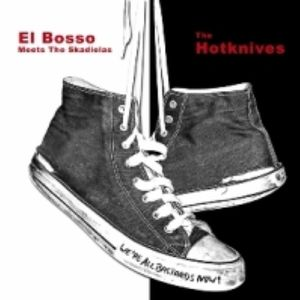 HOTKNIVES, The/EL BOSSO meets THE SKADIOLAS - We're All Bastards Now
