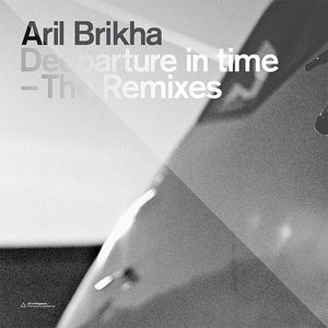 BRIKHA, Aril - Deeparture In Time (The Remixes)