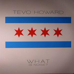 HOWARD, Tevo - What Is Noise?