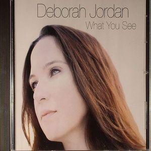 JORDAN, Deborah - What You See