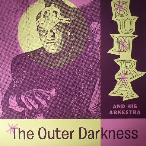 SUN RA & HIS ARKESTRA - The Outer Darkness
