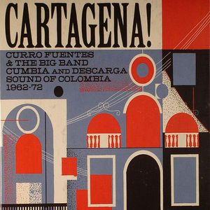VARIOUS - Cartagena!: Curro Fuentes & The Big Band Cumbia & Descarga Sound Of Columbia 1962-72