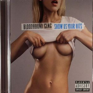 BLOODHOUND GANG - Show Us Your Hits