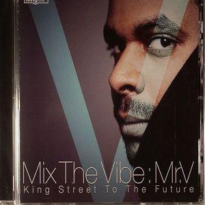 MR V/VARIOUS - Mix The Vibe: Mr V King Street To The Future