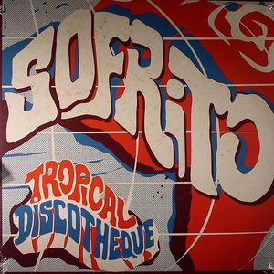 SOFRITO/VARIOUS - Tropical Discotheque: Debut Compilation From The Sofrito Collective
