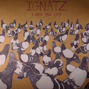 IGNATZ - I Hate This City