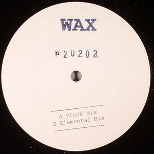 WAX - No 20202 (Pinch/Elemental remixes)
