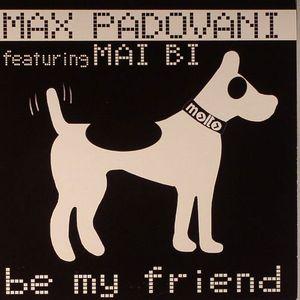 PADOVANI, Max feat MAI BI - Be My Friend