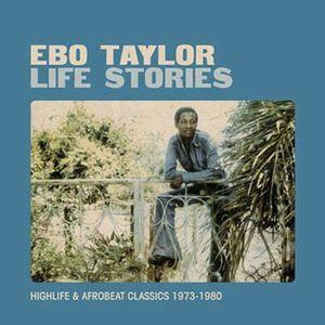 TAYLOR, Ebo - Life Stories: Highlife & Afrobeat Classics 1973-1980