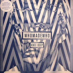 WHOMADEWHO - Knee Deep