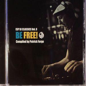 FORGE, Patrick/VARIOUS - ESP DJ Classics Vol 8: Be Free