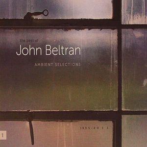 BELTRAN, John - The Best Of John Beltran: Ambient Selections 1995-2011
