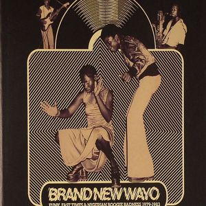 VARIOUS - Brand New Wayo: Funk Fast Times & Nigerian Boogie Badness 1979-1983