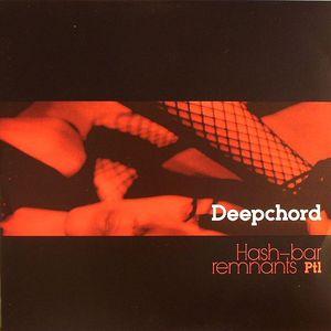 DEEPCHORD - Hash Bar Remnants Part 1