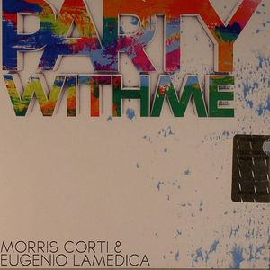 CORTI, Morris/EUGENIO LAMEDICA - Party With Me