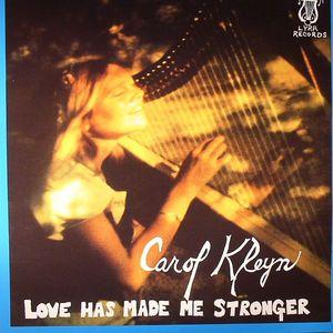 KLEYN, Carol - Love Has Made Me Stronger
