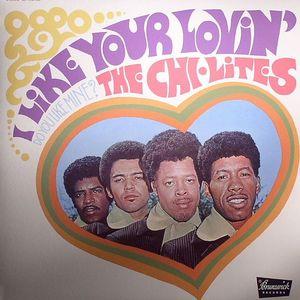 CHI LITES, The - I Like Your Lovin' (Do You Like Mine?)