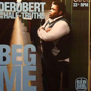 DEROBERT & THE HALF TRUTHS - Beg Me