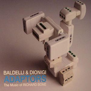 BALDELLI, Daniele/MARCO DIONIGI - Adaptors: The Music Of Richard Bone