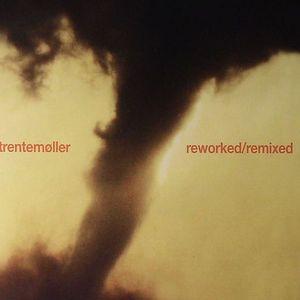 TRENTEMOLLER - Reworked/Remixed