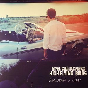 NOEL GALLAGHER'S HIGH FLYING BIRDS - AKA What A Life!