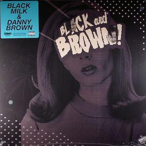 BLACK MILK/DANNY BROWN - Black & Brown!