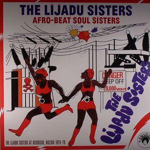 LIJADU SISTERS, The - Afro Beat Soul Sisters: The Lijadu Sisters At Afrodisia Nigeria 1976-79